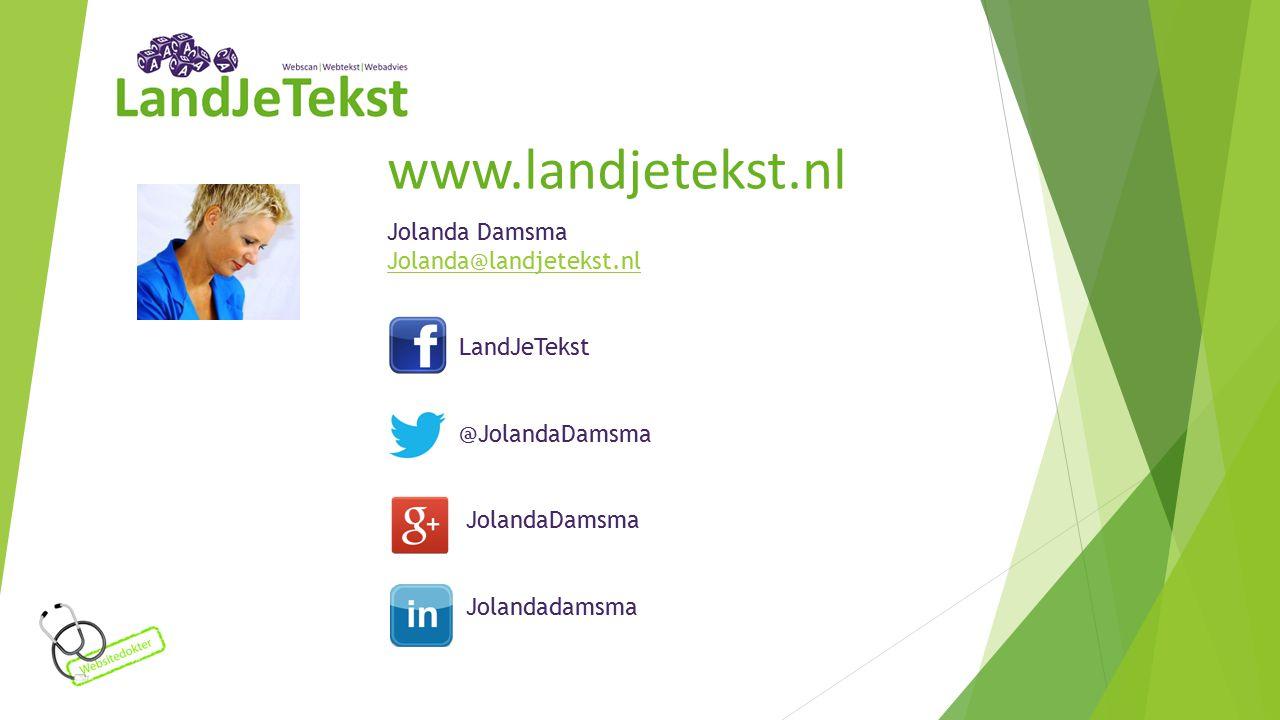 Jolanda Damsma Jolanda@landjetekst.nl LandJeTekst @JolandaDamsma JolandaDamsma Jolandadamsma www.landjetekst.nl