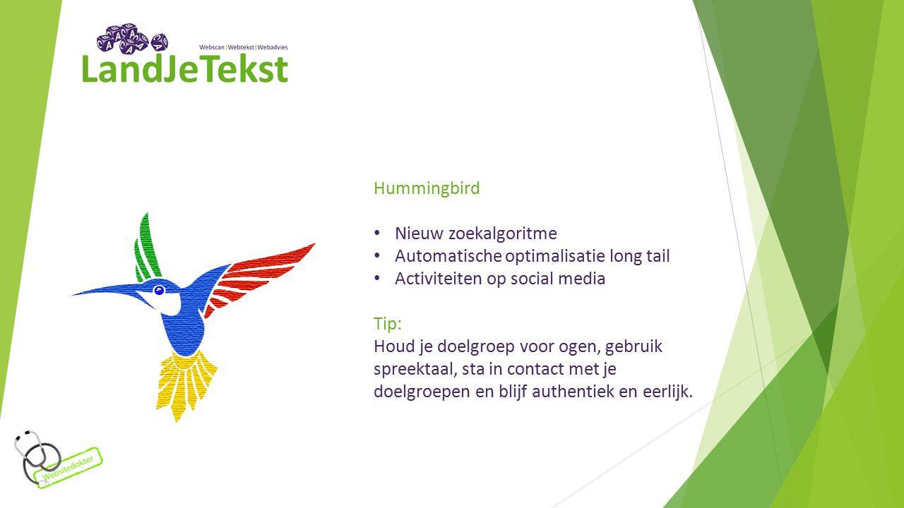 Hummingbird Nieuw zoekalgoritme Automatische optimalisatie long tail Activiteiten op social media Tip: Houd je doelgroep voor ogen, gebruik spreektaal, sta in contact met je doelgroepen en blijf authentiek en eerlijk.
