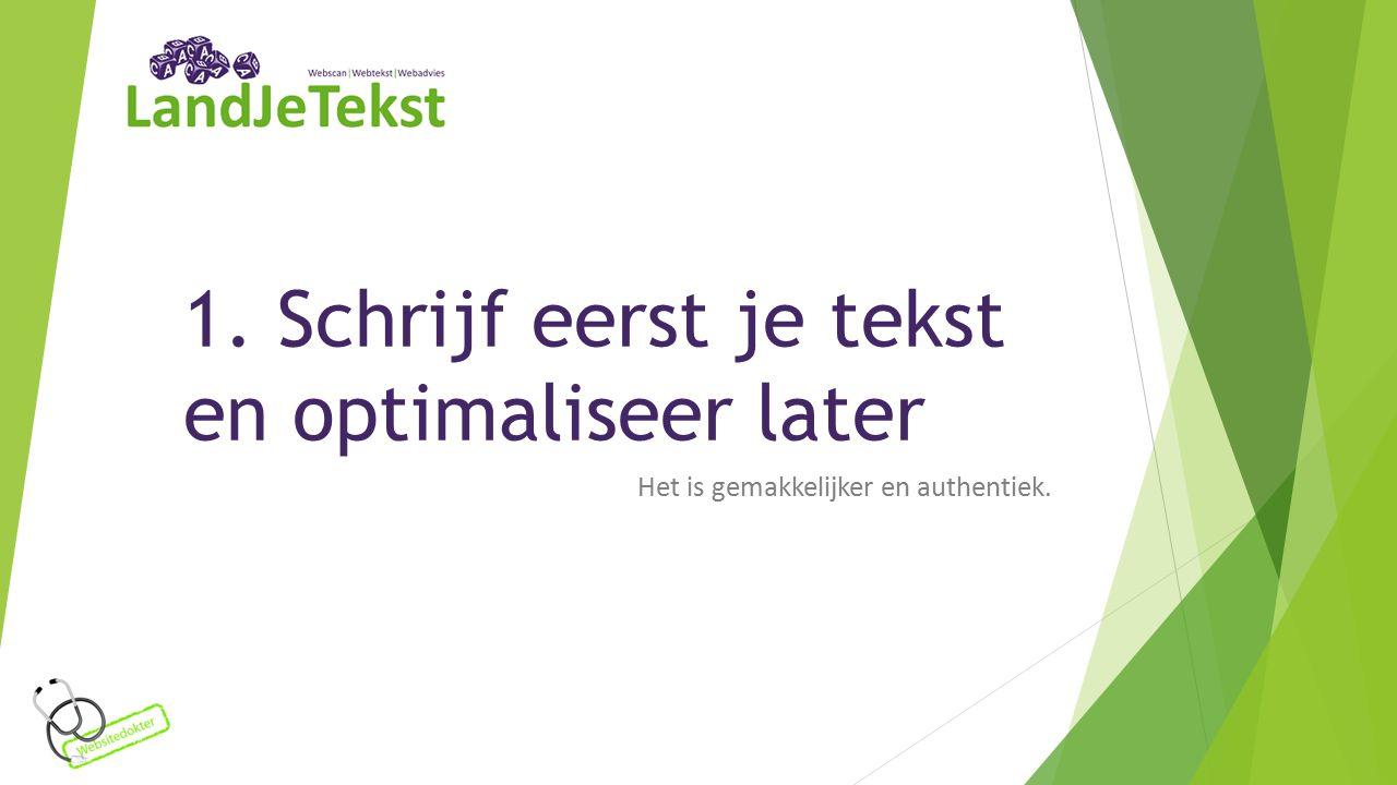1. Schrijf eerst je tekst en optimaliseer later Het is gemakkelijker en authentiek.