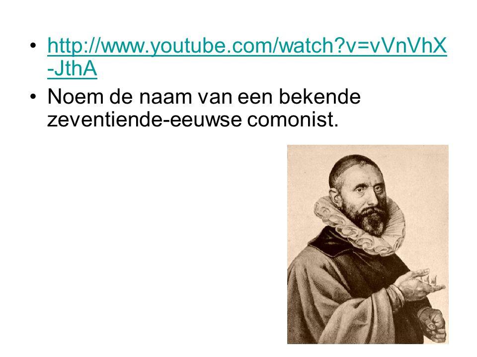 http://www.youtube.com/watch?v=vVnVhX -JthAhttp://www.youtube.com/watch?v=vVnVhX -JthA Noem de naam van een bekende zeventiende-eeuwse comonist.