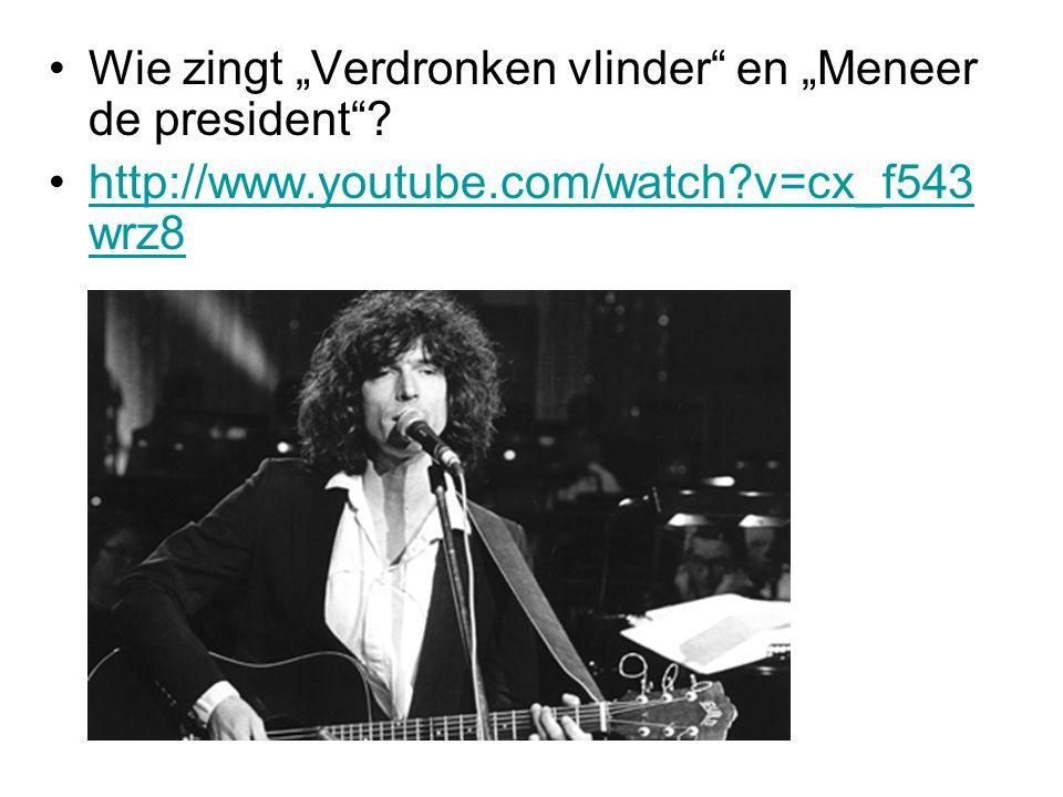 """Wie zingt """"Verdronken vlinder en """"Meneer de president ."""