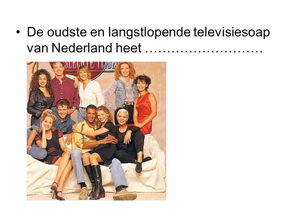 De oudste en langstlopende televisiesoap van Nederland heet ………………………
