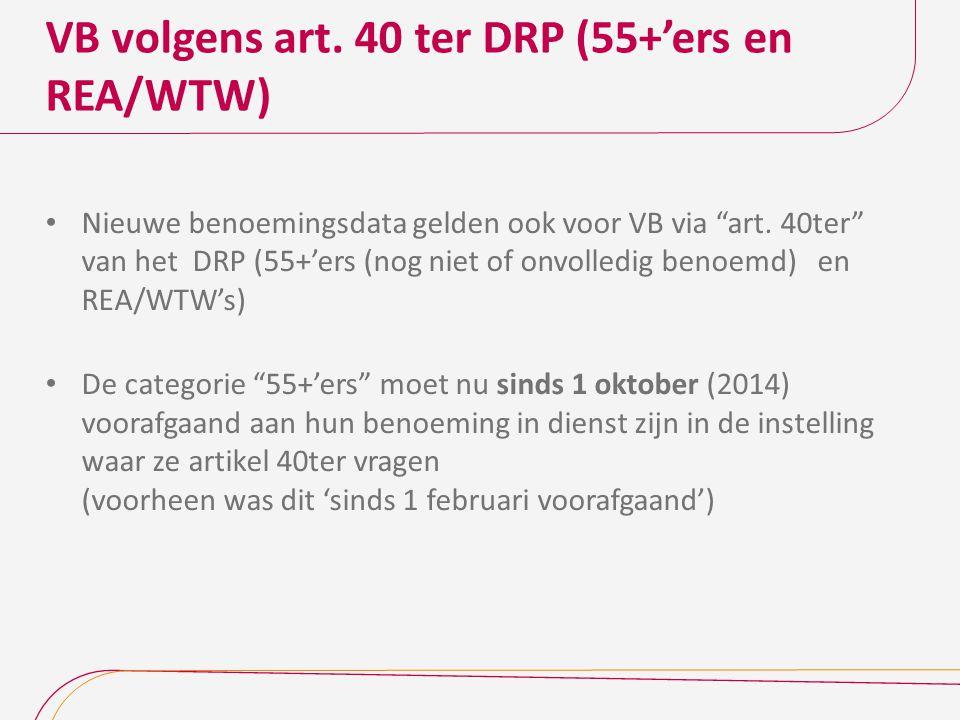 VB volgens art.40 ter DRP (55+'ers en REA/WTW) Nieuwe benoemingsdata gelden ook voor VB via art.