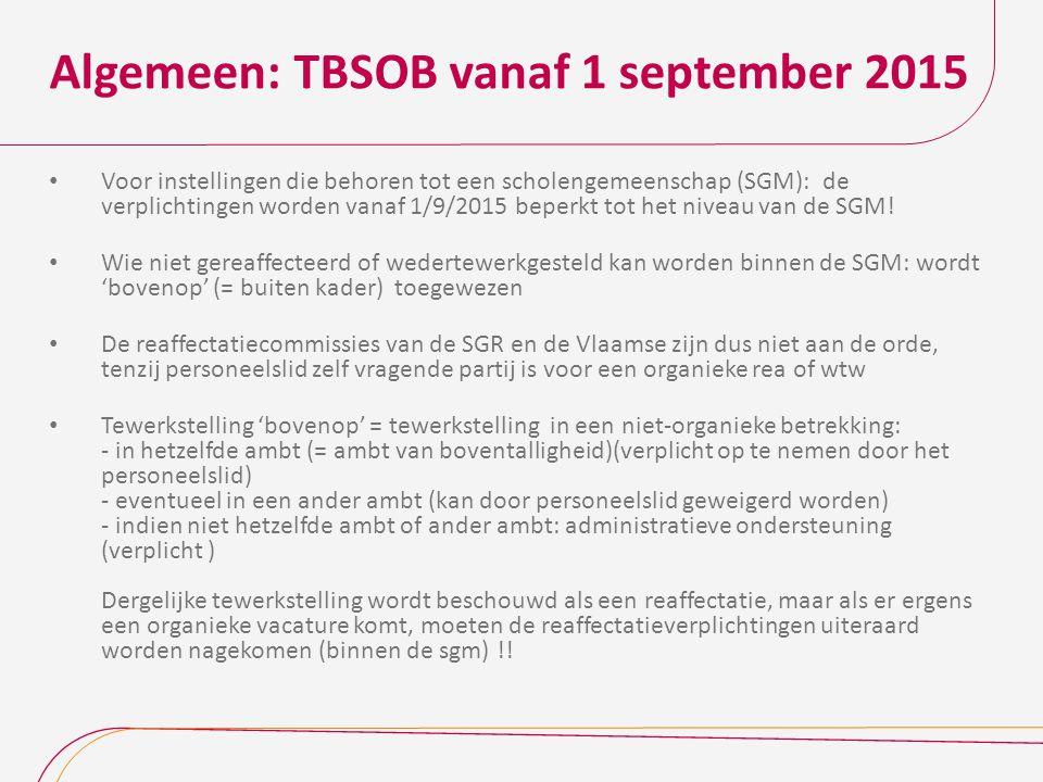 Algemeen: TBSOB vanaf 1 september 2015 Voor instellingen die behoren tot een scholengemeenschap (SGM): de verplichtingen worden vanaf 1/9/2015 beperkt tot het niveau van de SGM.