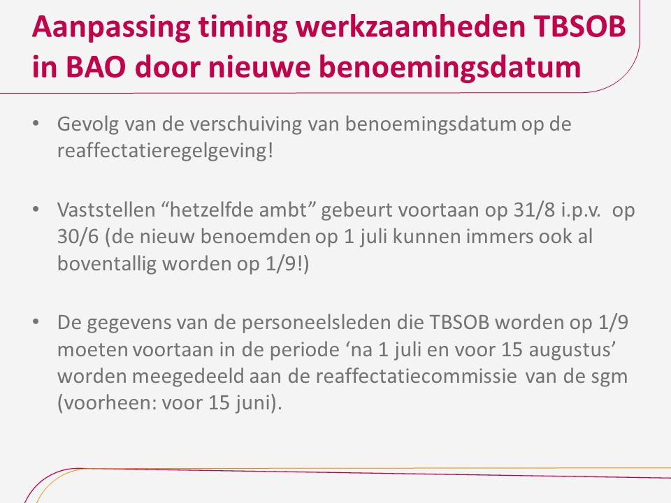 Aanpassing timing werkzaamheden TBSOB in BAO door nieuwe benoemingsdatum Gevolg van de verschuiving van benoemingsdatum op de reaffectatieregelgeving.