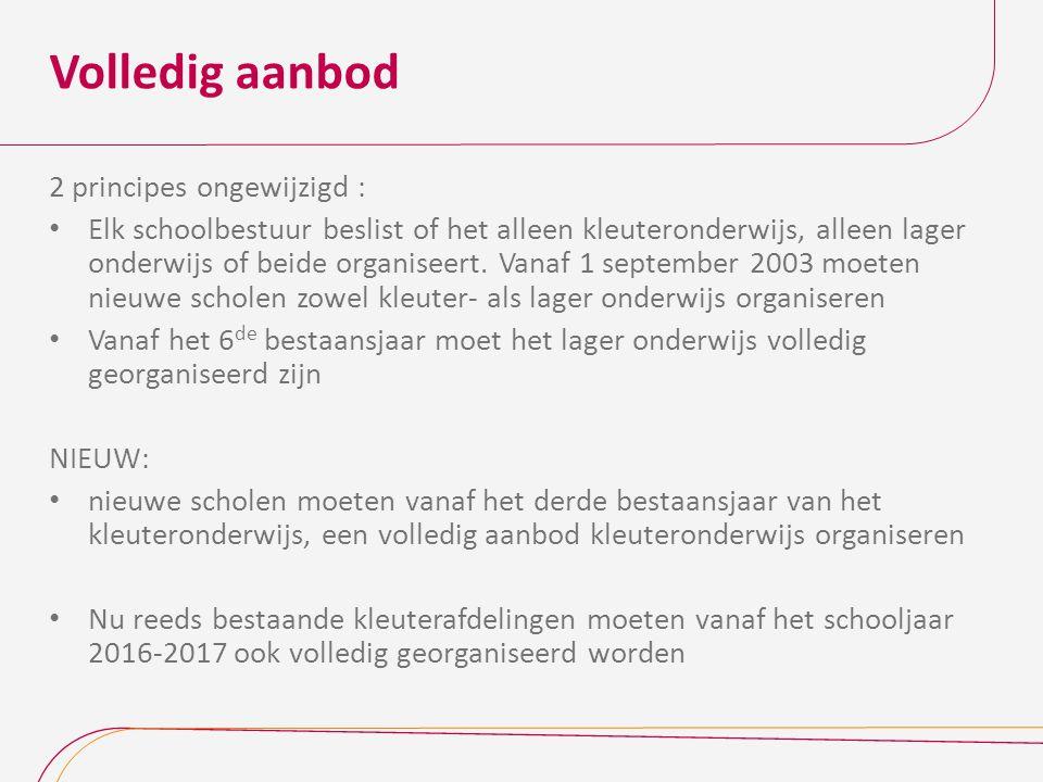 Volledig aanbod 2 principes ongewijzigd : Elk schoolbestuur beslist of het alleen kleuteronderwijs, alleen lager onderwijs of beide organiseert.