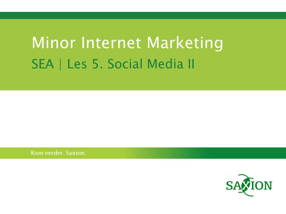Kom verder. Saxion. Minor Internet Marketing SEA | Les 5. Social Media II