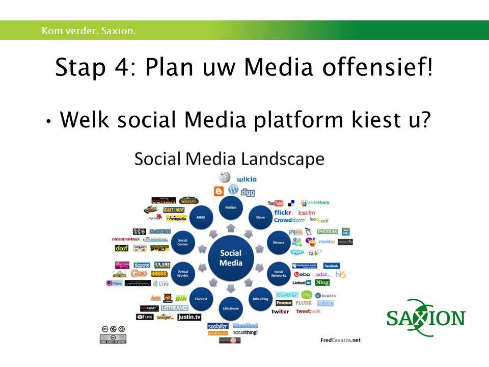 Kom verder. Saxion. Stap 4: Plan uw Media offensief! Welk social Media platform kiest u
