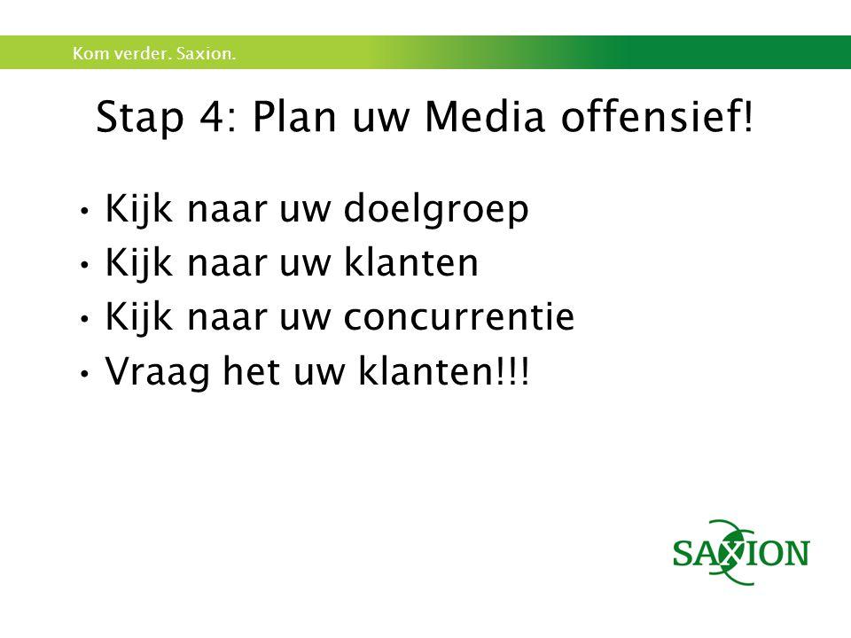 Kom verder. Saxion. Stap 4: Plan uw Media offensief.