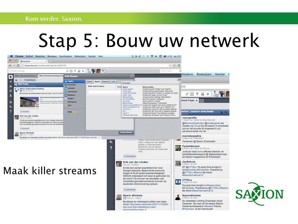 Kom verder. Saxion. Stap 5: Bouw uw netwerk Maak killer streams
