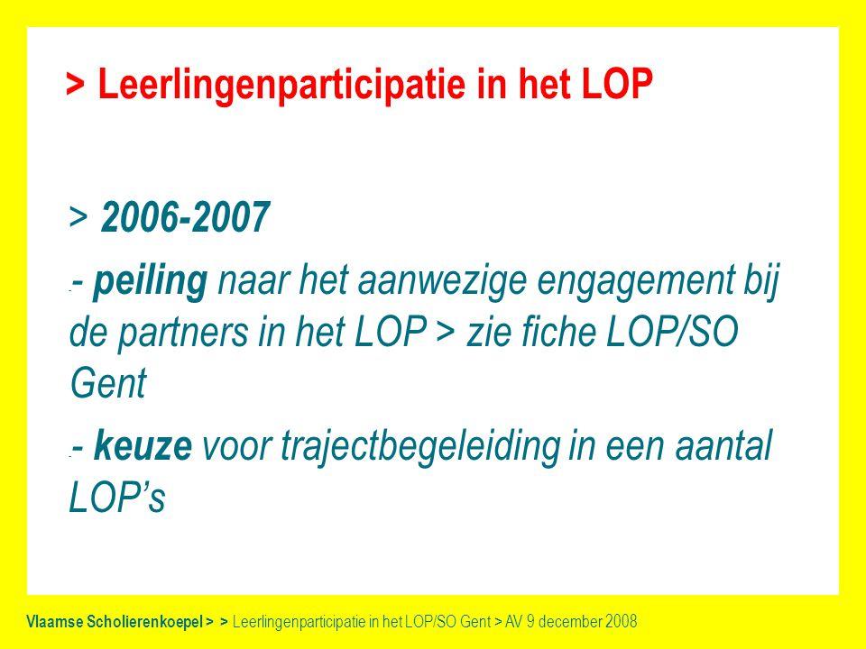 Vlaamse Scholierenkoepel > > Leerlingenparticipatie in het LOP/SO Gent > AV 9 december 2008 Trajectbegeleiding - op maat van het LOP: leerlingenparticipatie 'inbouwen' in de werking van het LOP - op maat van de leerlingen: aangepast aan hun interesse en deskundigheid