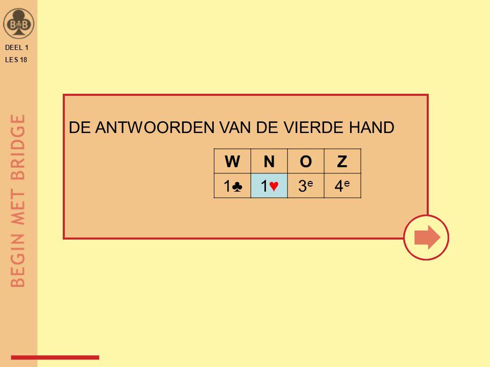 DEEL 1 LES 18 DE ANTWOORDEN VAN DE VIERDE HAND WNOZ 1♣1♥1♥3e3e 4e4e