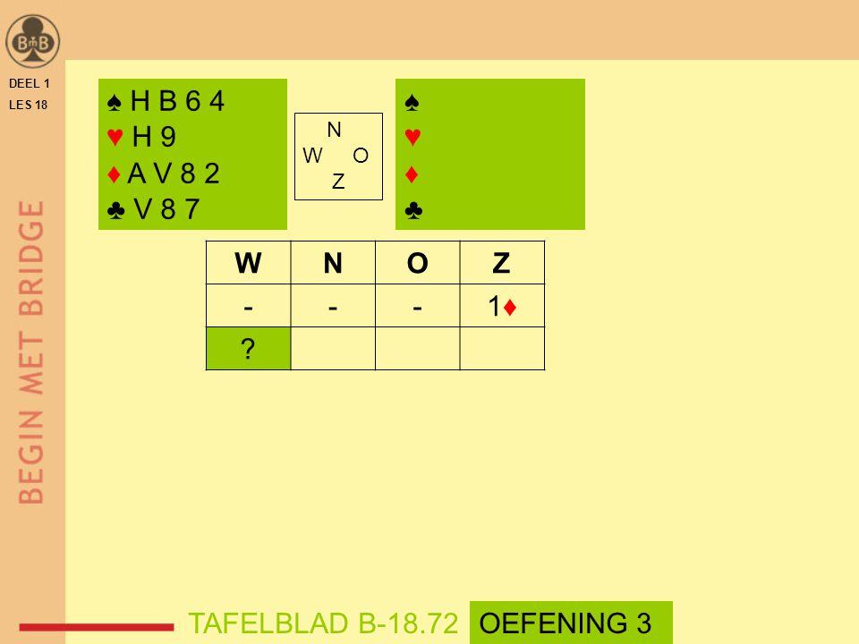 DEEL 1 LES 18 N W O Z WNOZ ---1♦1♦ ? ♠♥♦♣♠♥♦♣ ♠ H B 6 4 ♥ H 9 ♦ A V 8 2 ♣ V 8 7 TAFELBLAD B-18.72OEFENING 3