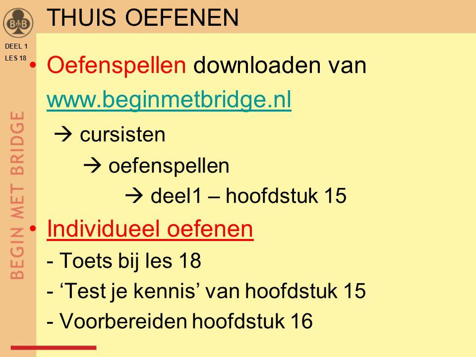 Oefenspellen downloaden van www.beginmetbridge.nl  cursisten  oefenspellen  deel1 – hoofdstuk 15 Individueel oefenen - Toets bij les 18 - 'Test je kennis' van hoofdstuk 15 - Voorbereiden hoofdstuk 16 DEEL 1 LES 18 THUIS OEFENEN