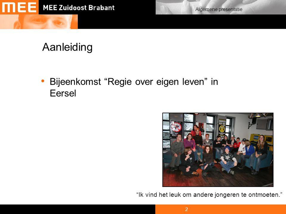 2 Algemene presentatie Aanleiding Bijeenkomst Regie over eigen leven in Eersel Ik vind het leuk om andere jongeren te ontmoeten.