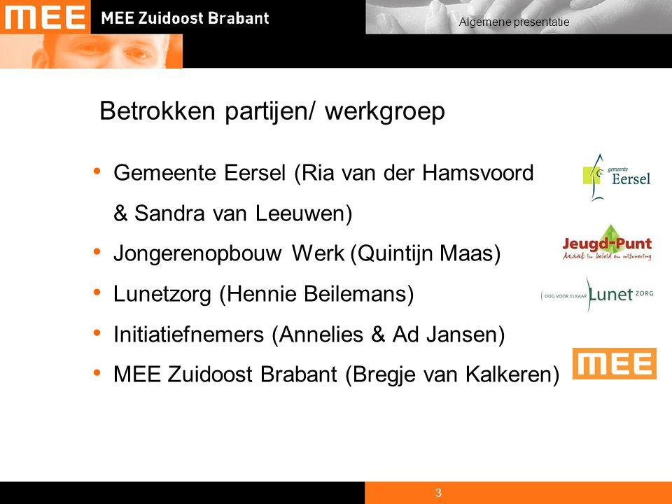 3 Algemene presentatie Betrokken partijen/ werkgroep Gemeente Eersel (Ria van der Hamsvoord & Sandra van Leeuwen) Jongerenopbouw Werk (Quintijn Maas) Lunetzorg (Hennie Beilemans) Initiatiefnemers (Annelies & Ad Jansen) MEE Zuidoost Brabant (Bregje van Kalkeren)