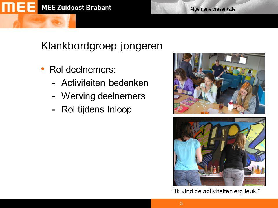 5 Algemene presentatie Klankbordgroep jongeren Rol deelnemers: -Activiteiten bedenken -Werving deelnemers -Rol tijdens Inloop Ik vind de activiteiten erg leuk.