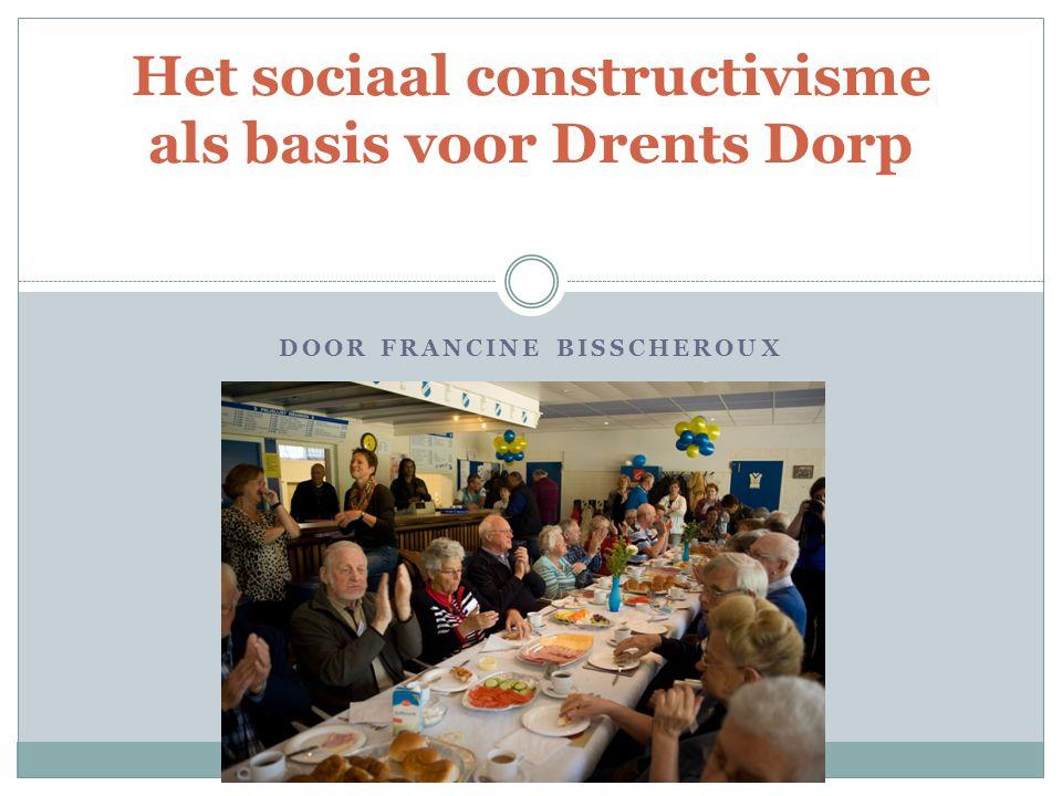 DOOR FRANCINE BISSCHEROUX Het sociaal constructivisme als basis voor Drents Dorp