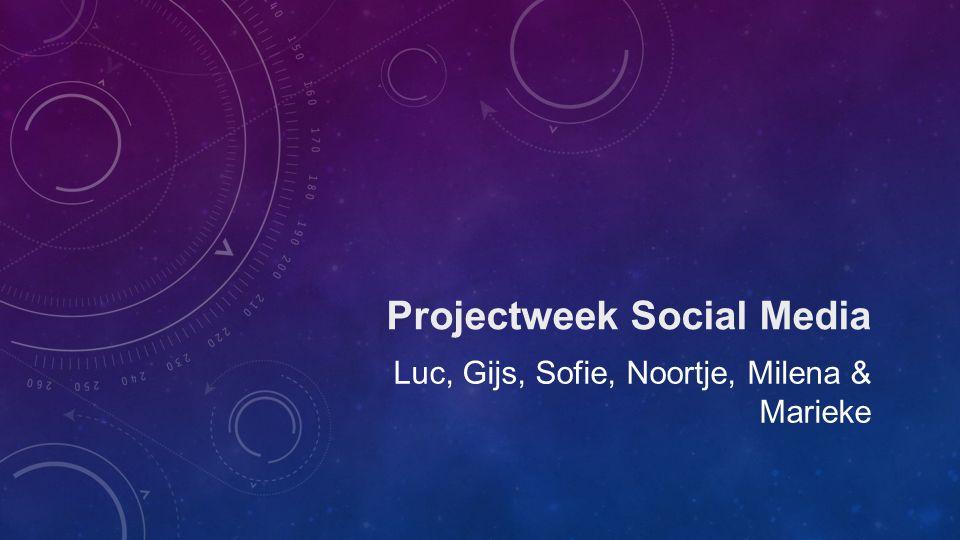 Projectweek Social Media Luc, Gijs, Sofie, Noortje, Milena & Marieke