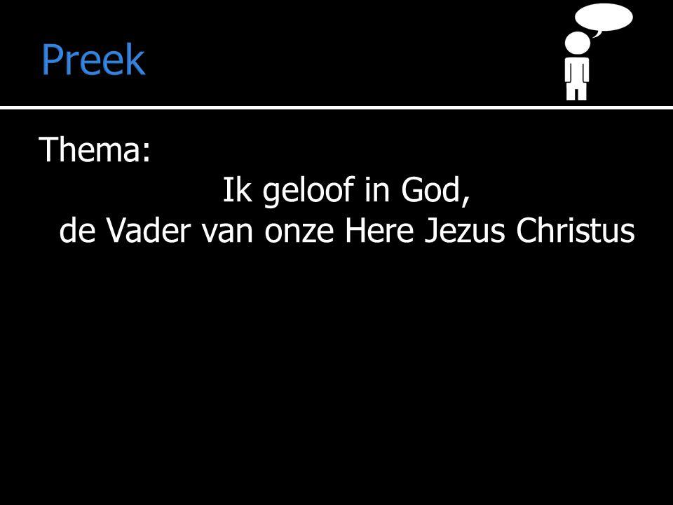 Thema: Ik geloof in God, de Vader van onze Here Jezus Christus Preek