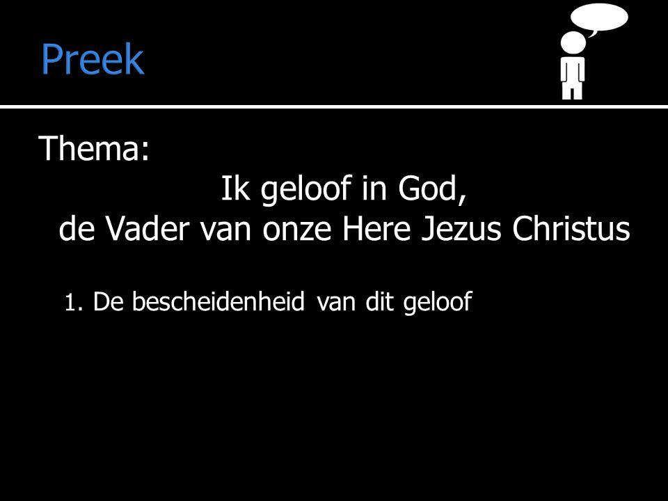 Thema: Ik geloof in God, de Vader van onze Here Jezus Christus 1.