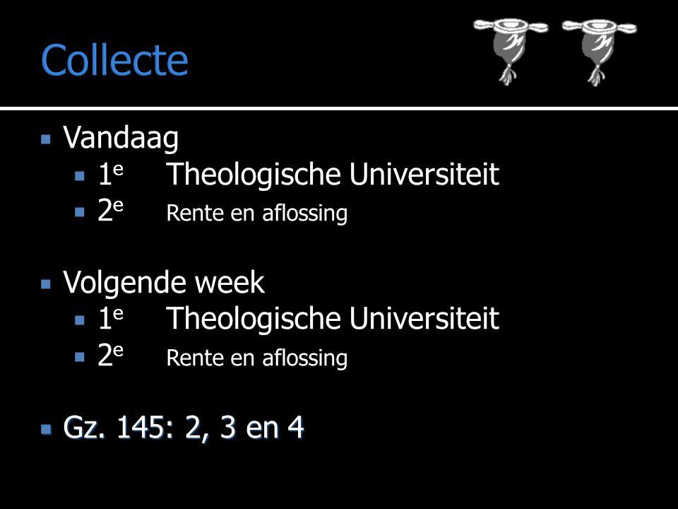  Vandaag  1 e Theologische Universiteit  2 e Rente en aflossing  Volgende week  1 e Theologische Universiteit  2 e Rente en aflossing  Gz.