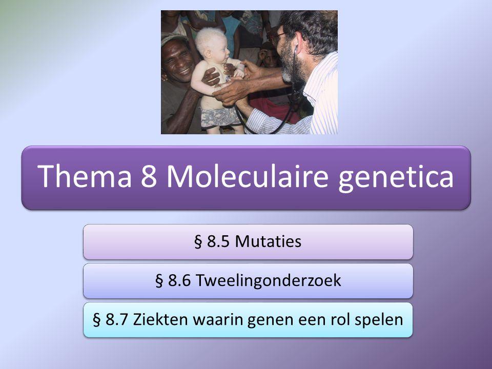 Thema 8 Moleculaire genetica § 8.5 Mutaties§ 8.6 Tweelingonderzoek§ 8.7 Ziekten waarin genen een rol spelen