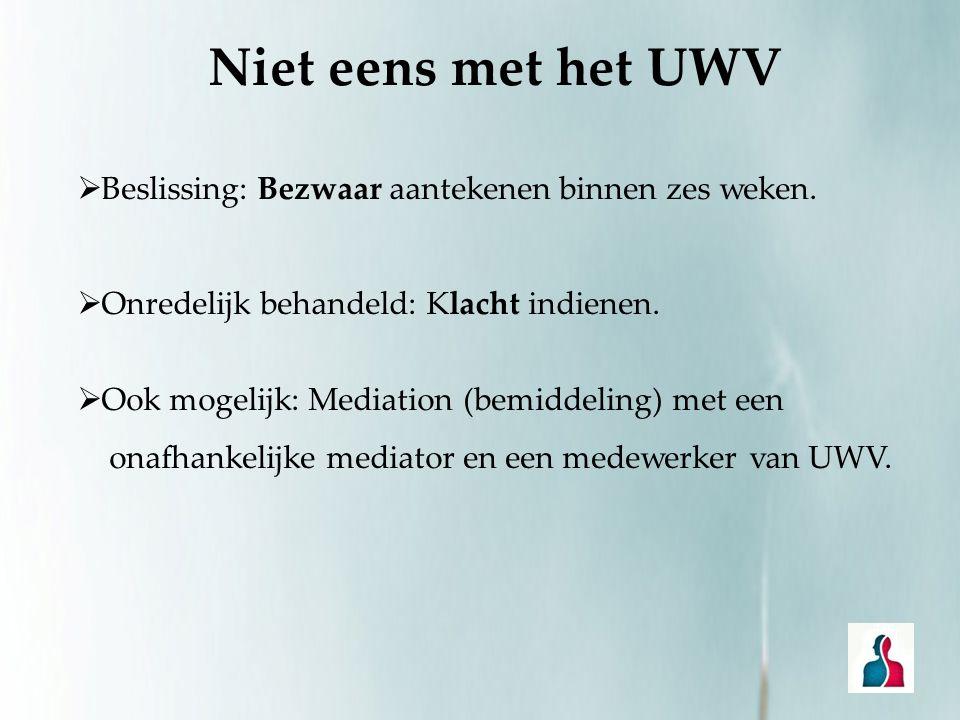 Niet eens met het UWV  Beslissing: Bezwaar aantekenen binnen zes weken.  Onredelijk behandeld: Klacht indienen.  Ook mogelijk: Mediation (bemiddeli