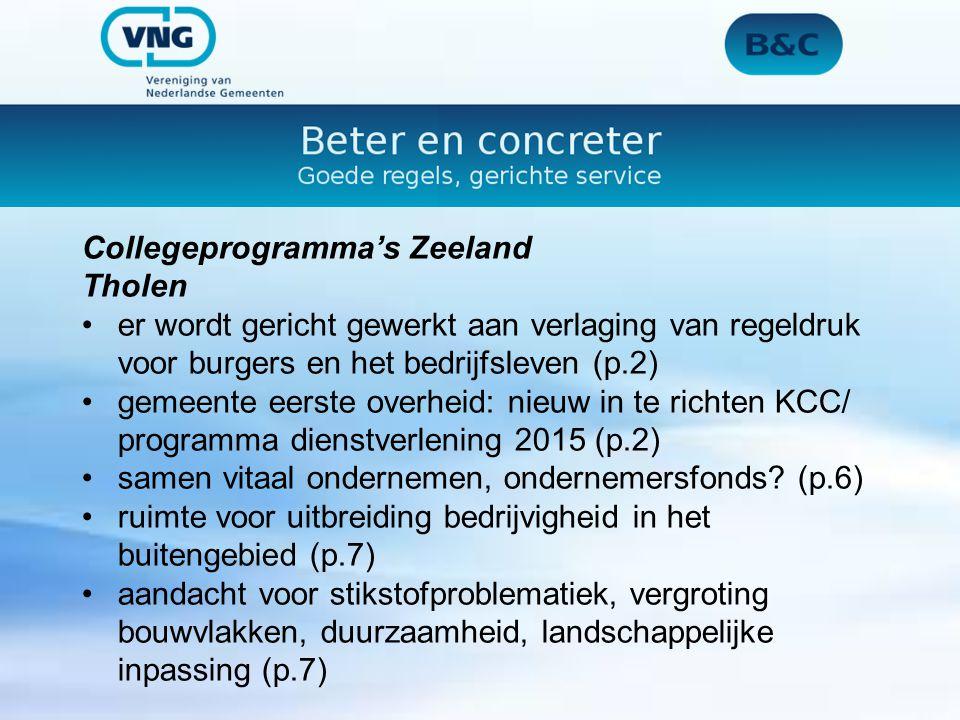 Collegeprogramma's Zeeland Tholen er wordt gericht gewerkt aan verlaging van regeldruk voor burgers en het bedrijfsleven (p.2) gemeente eerste overheid: nieuw in te richten KCC/ programma dienstverlening 2015 (p.2) samen vitaal ondernemen, ondernemersfonds.