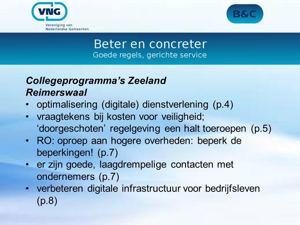 Collegeprogramma's Zeeland Reimerswaal optimalisering (digitale) dienstverlening (p.4) vraagtekens bij kosten voor veiligheid; 'doorgeschoten' regelgeving een halt toeroepen (p.5) RO: oproep aan hogere overheden: beperk de beperkingen.