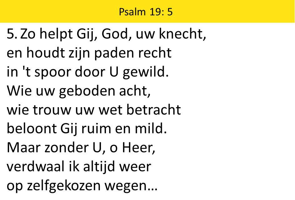 Zingende Gezegend 185 Psalm 19: 5 5.