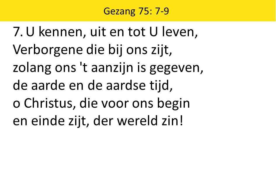 Zingende Gezegend 185 Gezang 75: 7-9 7.