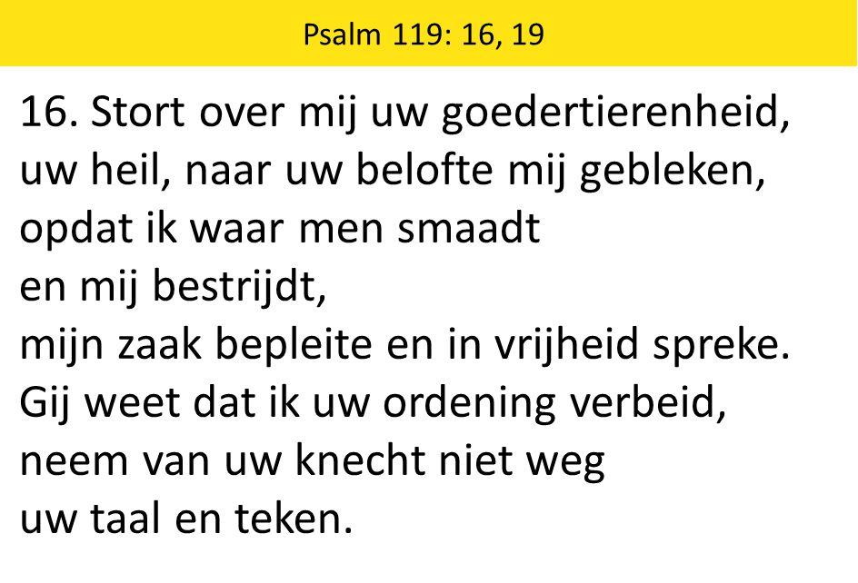 Zingende Gezegend 185 Psalm 119: 16, 19 16.