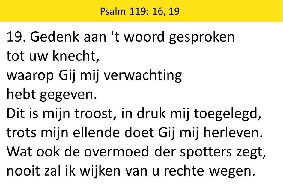 Zingende Gezegend 185 Psalm 119: 16, 19 19.