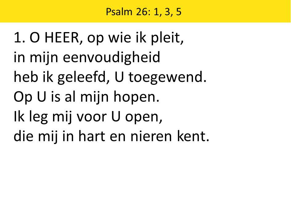 Zingende Gezegend 185 Psalm 26: 1, 3, 5 1.