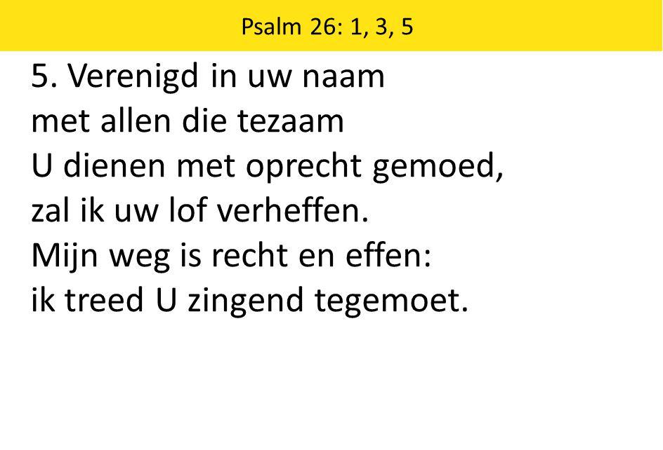 Zingende Gezegend 185 Psalm 26: 1, 3, 5 5.