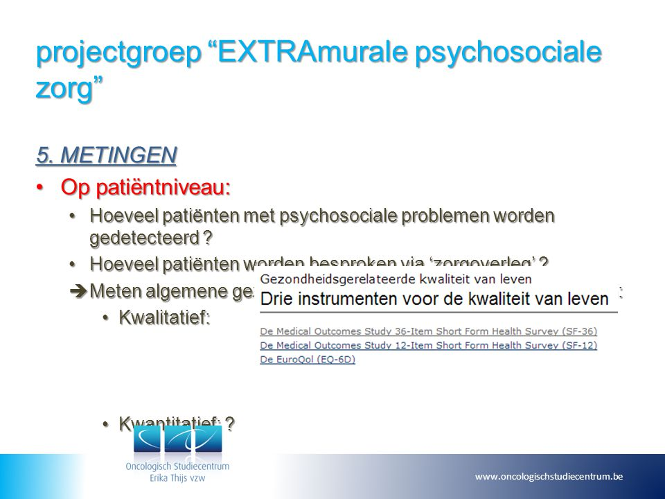 "projectgroep ""EXTRAmurale psychosociale zorg"" 5. METINGEN Op patiëntniveau:Op patiëntniveau: Hoeveel patiënten met psychosociale problemen worden gede"