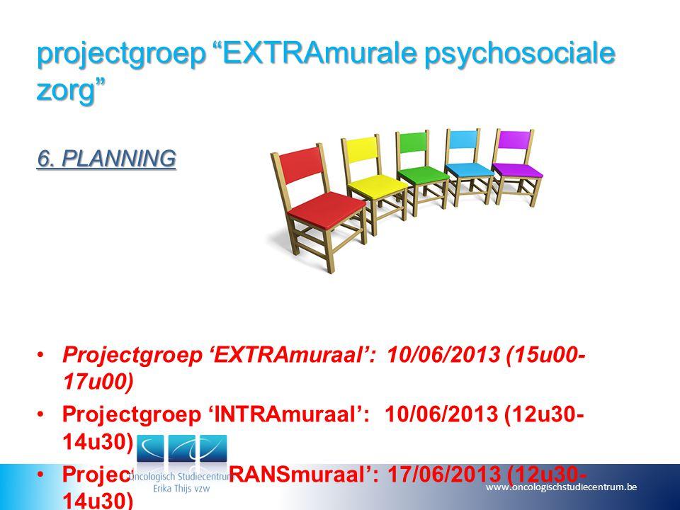 """projectgroep """"EXTRAmurale psychosociale zorg"""" 6. PLANNING Projectgroep 'EXTRAmuraal': 10/06/2013 (15u00- 17u00) Projectgroep 'INTRAmuraal': 10/06/2013"""