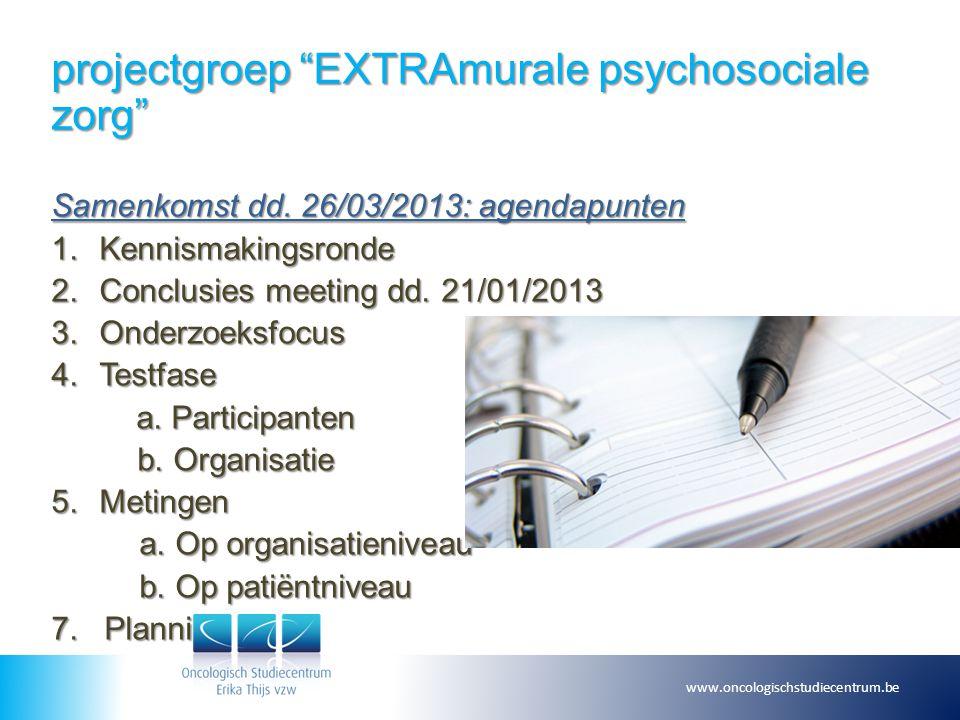 "projectgroep ""EXTRAmurale psychosociale zorg"" Samenkomst dd. 26/03/2013: agendapunten 1.Kennismakingsronde 2.Conclusies meeting dd. 21/01/2013 3.Onder"
