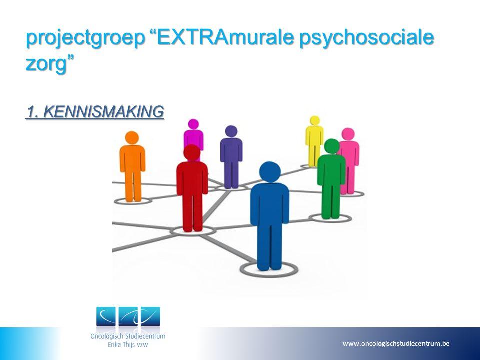 """projectgroep """"EXTRAmurale psychosociale zorg"""" 1. KENNISMAKING www.oncologischstudiecentrum.be"""