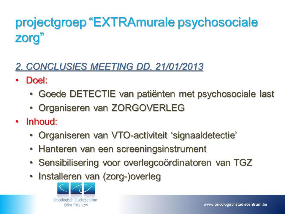 """projectgroep """"EXTRAmurale psychosociale zorg"""" 2. CONCLUSIES MEETING DD. 21/01/2013 Doel:Doel: Goede DETECTIE van patiënten met psychosociale lastGoede"""