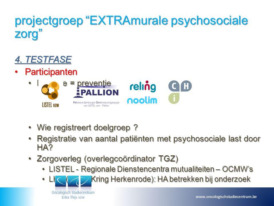 """projectgroep """"EXTRAmurale psychosociale zorg"""" 4. TESTFASE ParticipantenParticipanten Detectie = preventieDetectie = preventie Wie registreert doelgroe"""