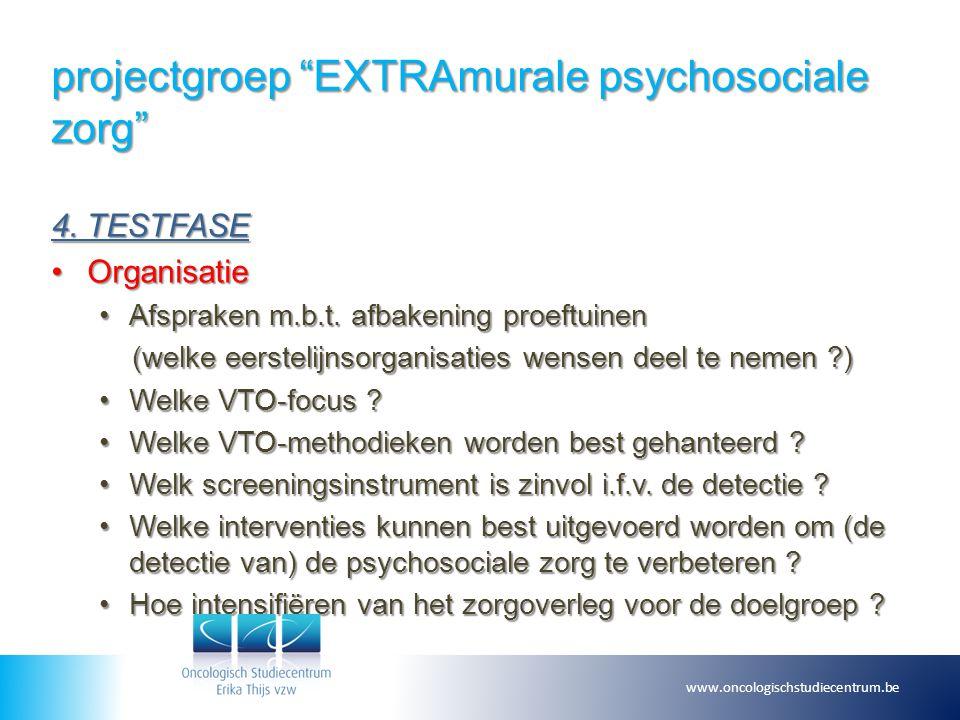 """projectgroep """"EXTRAmurale psychosociale zorg"""" 4. TESTFASE OrganisatieOrganisatie Afspraken m.b.t. afbakening proeftuinenAfspraken m.b.t. afbakening pr"""
