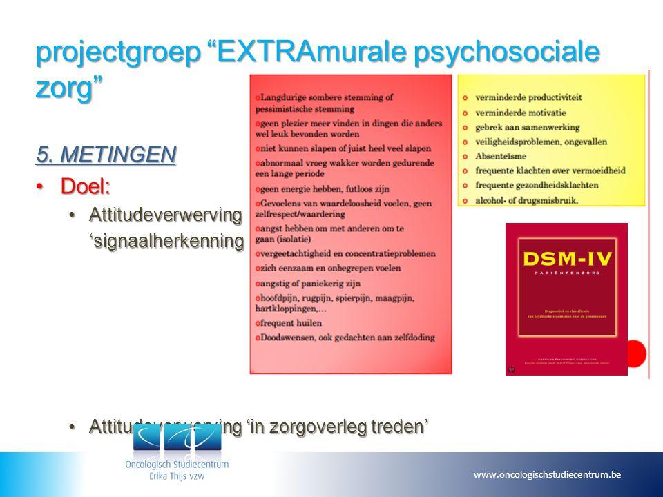 """projectgroep """"EXTRAmurale psychosociale zorg"""" 5. METINGEN Doel:Doel: AttitudeverwervingAttitudeverwerving 'signaalherkenning' 'signaalherkenning' Atti"""