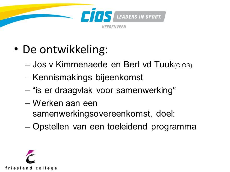 De ontwikkeling: –Jos v Kimmenaede en Bert vd Tuuk (CIOS) –Kennismakings bijeenkomst – is er draagvlak voor samenwerking –Werken aan een samenwerkingsovereenkomst, doel: –Opstellen van een toeleidend programma