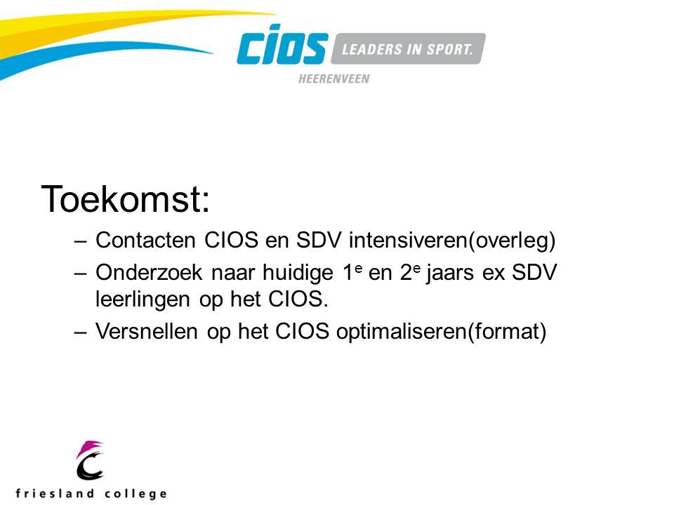 Toekomst: –Contacten CIOS en SDV intensiveren(overleg) –Onderzoek naar huidige 1 e en 2 e jaars ex SDV leerlingen op het CIOS.
