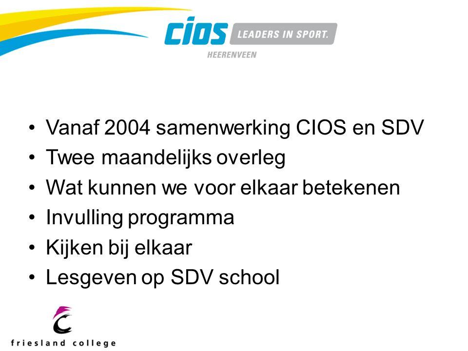 Vanaf 2004 samenwerking CIOS en SDV Twee maandelijks overleg Wat kunnen we voor elkaar betekenen Invulling programma Kijken bij elkaar Lesgeven op SDV school