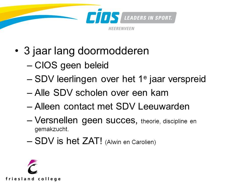 3 jaar lang doormodderen –CIOS geen beleid –SDV leerlingen over het 1 e jaar verspreid –Alle SDV scholen over een kam –Alleen contact met SDV Leeuwarden –Versnellen geen succes, theorie, discipline en gemakzucht.