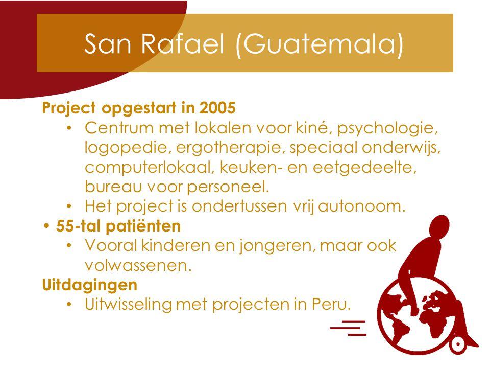 San Rafael (Guatemala) Project opgestart in 2005 Centrum met lokalen voor kiné, psychologie, logopedie, ergotherapie, speciaal onderwijs, computerlokaal, keuken- en eetgedeelte, bureau voor personeel.