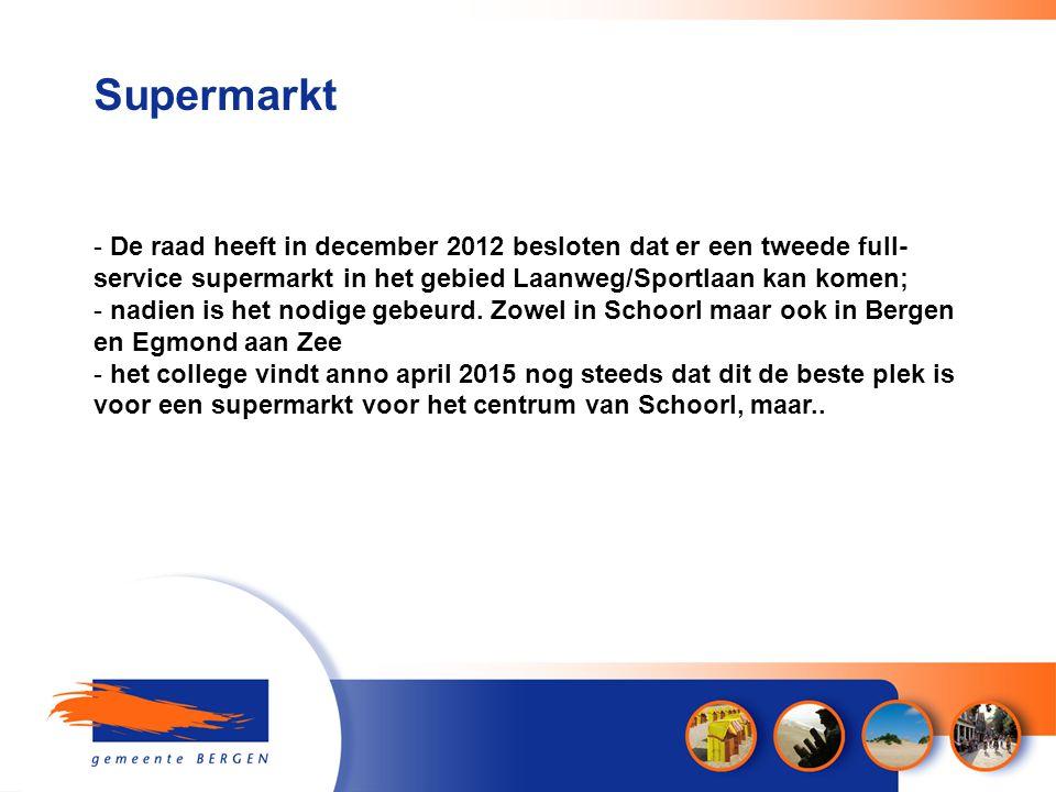 Supermarkt - De raad heeft in december 2012 besloten dat er een tweede full- service supermarkt in het gebied Laanweg/Sportlaan kan komen; - nadien is